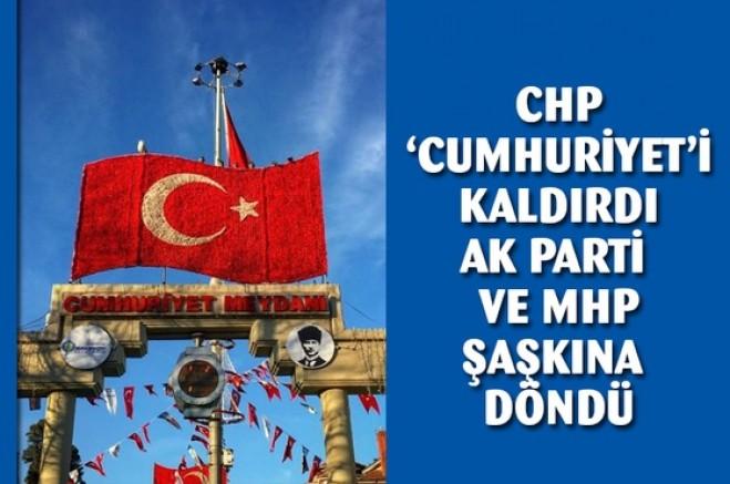 CHP 'Cumhuriyet' i kaldırdı