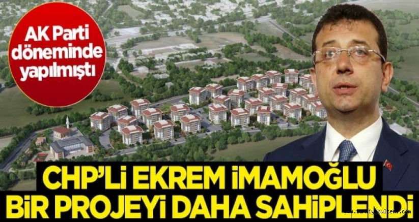 CHP'li İmamoğlu, AK Parti döneminde yapılan KİPTAŞ Silivri Konutları projesini sahiplendi