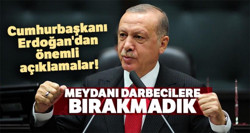 Cumhurbaşkanı Erdoğan: 'Meydanı darbecilere bırakmadık'