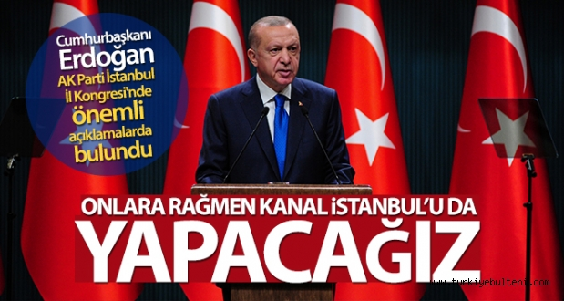 Cumhurbaşkanı Erdoğan: 'Onlara rağmen Kanal İstanbul'u da yapacağız'