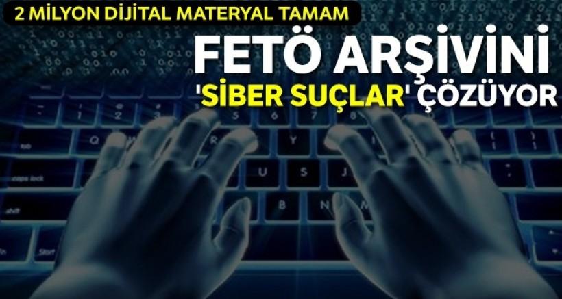 FETÖ arşivini 'Siber Suçlar' çözüyor