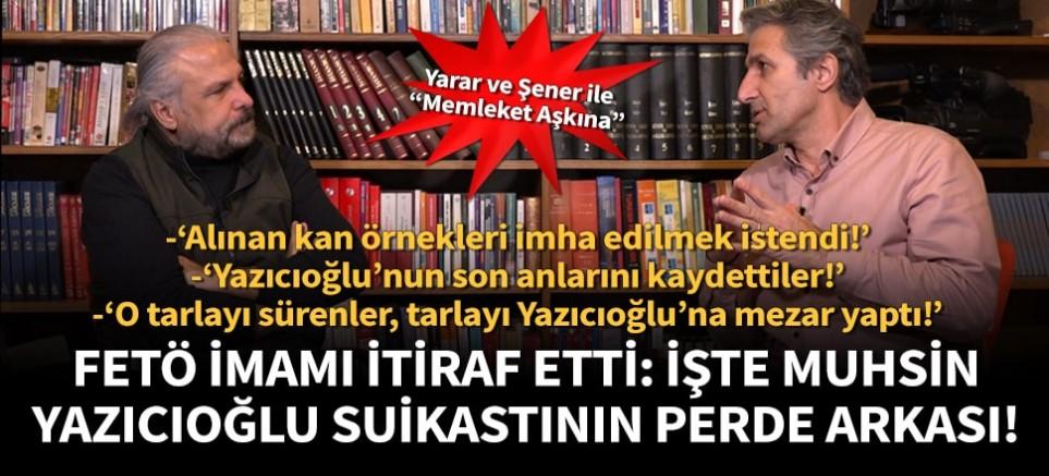 FETÖ imamı itiraf etti: İşte Muhsin Yazıcıoğlu suikastının perde arkası!