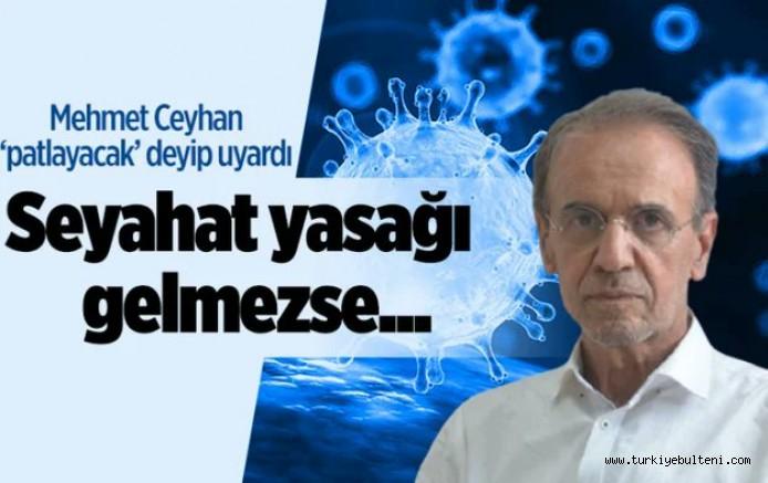 Mehmet Ceyhan: Seyahat yasağı getirilmezse virüs patlayacak...