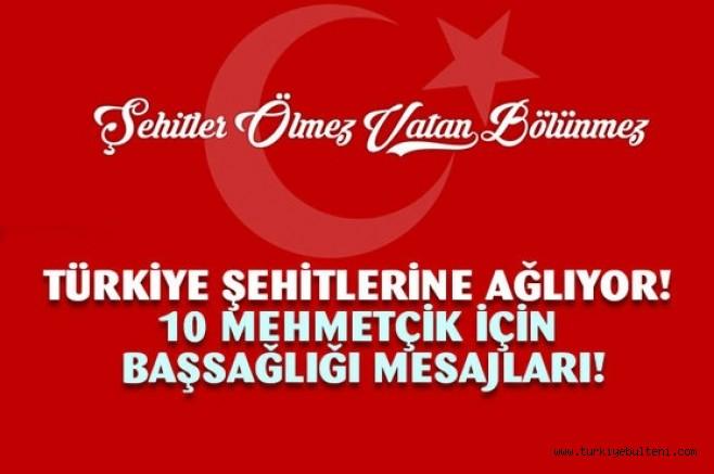 Türkiye Şehitlerine ağlıyor! 10 şehidimiz için başsağlığı mesajları