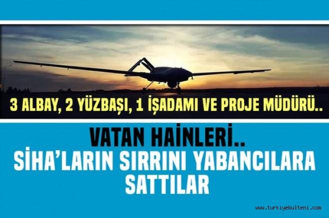 Vatan Haini subay ve çalışanlar SİHA'ların sırrını yabancılara sattı